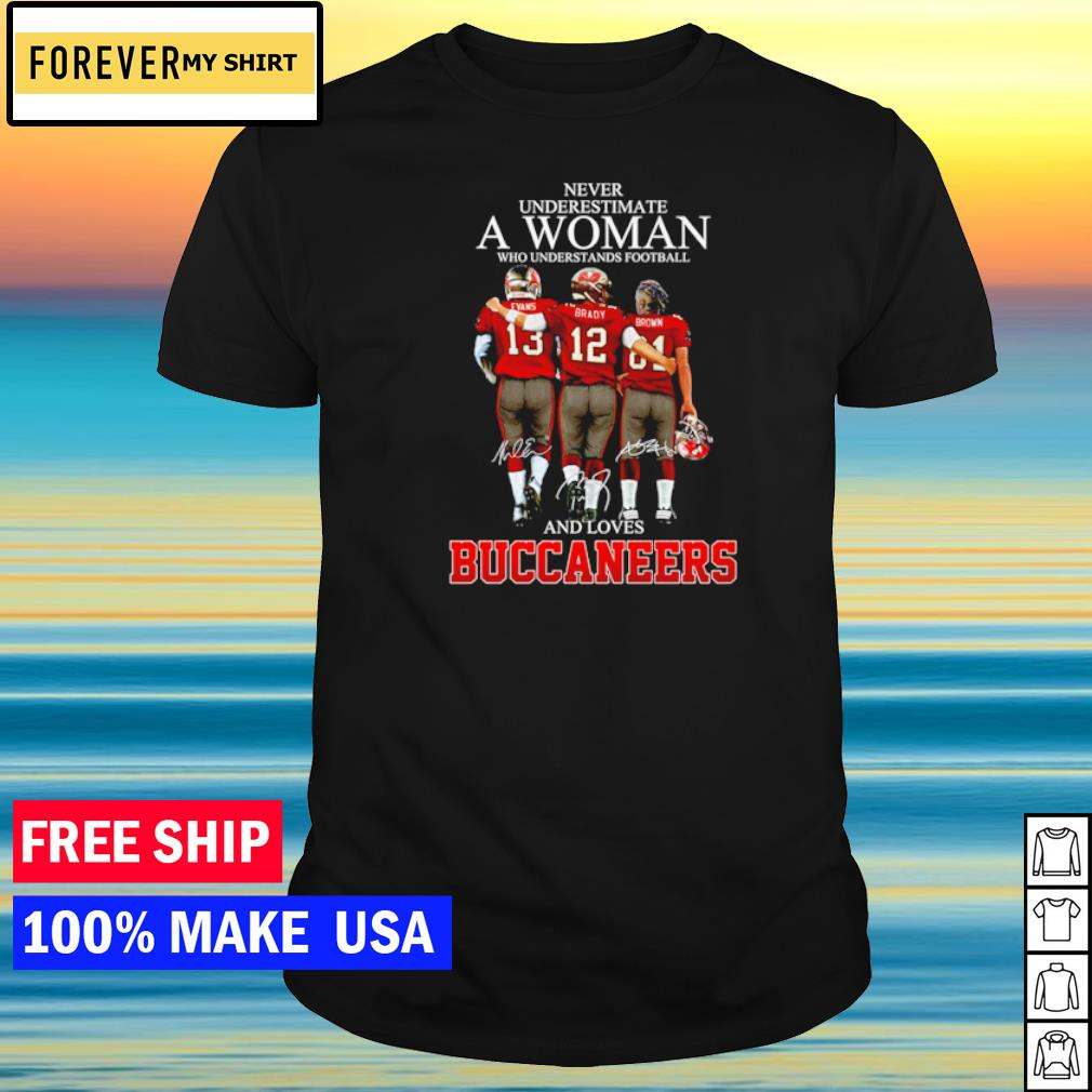 Never underestimate a woman who understands football and loves Buccaneers signature shirt