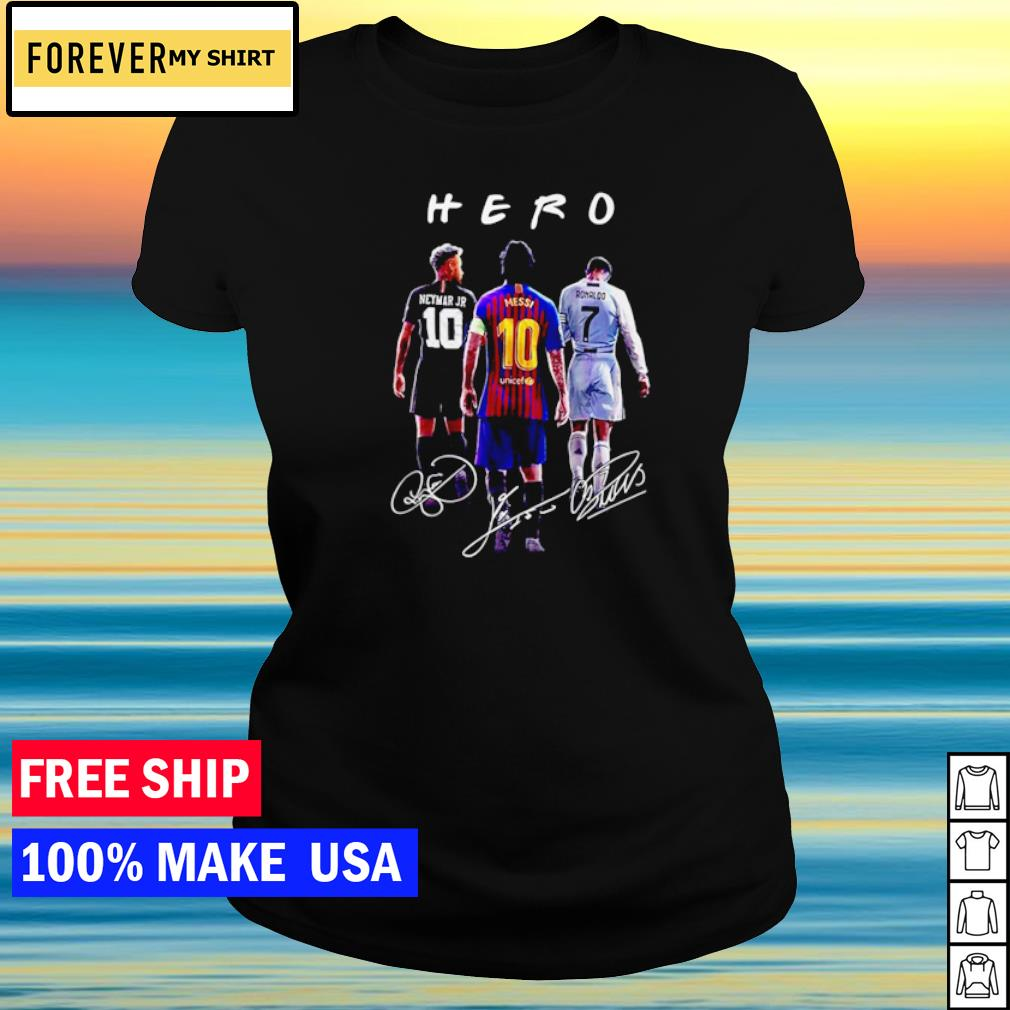 Neymar Jr Messi and Ronaldo Hero signature s ladies tee