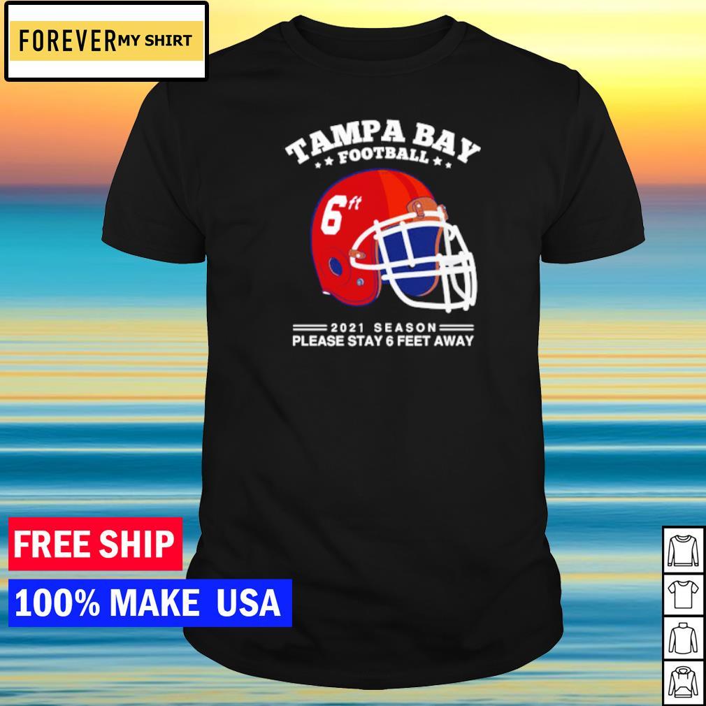 NFL Tampa Bay Buccaneers Football 2021 season please stay 6 feet away shirt