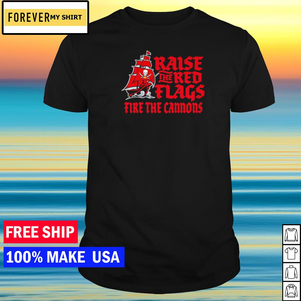 Tampa Bay Buccaneers raise the red flags fire the cannons shirt