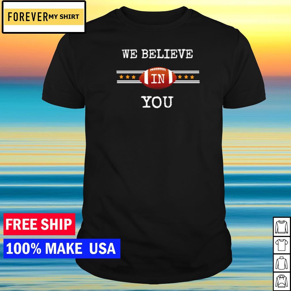 Tampa Bay Buccaneers we believe in you shirt