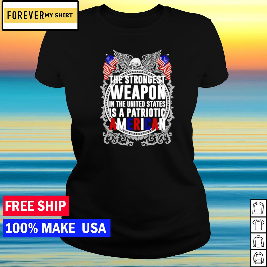 The strongest weapon in The United States is a patriotic american s ladies tee